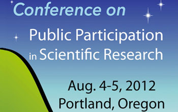 Poster: Conference on Public Participation in Scientific Research, Aug. 4-5, 2012, Portland, Oregon.