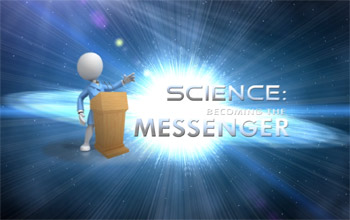 Science Becoming the Messanger